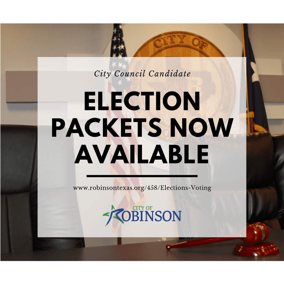 City Council Election Packets Now Available; www.robinsontexas.org/458/Elections-Voting