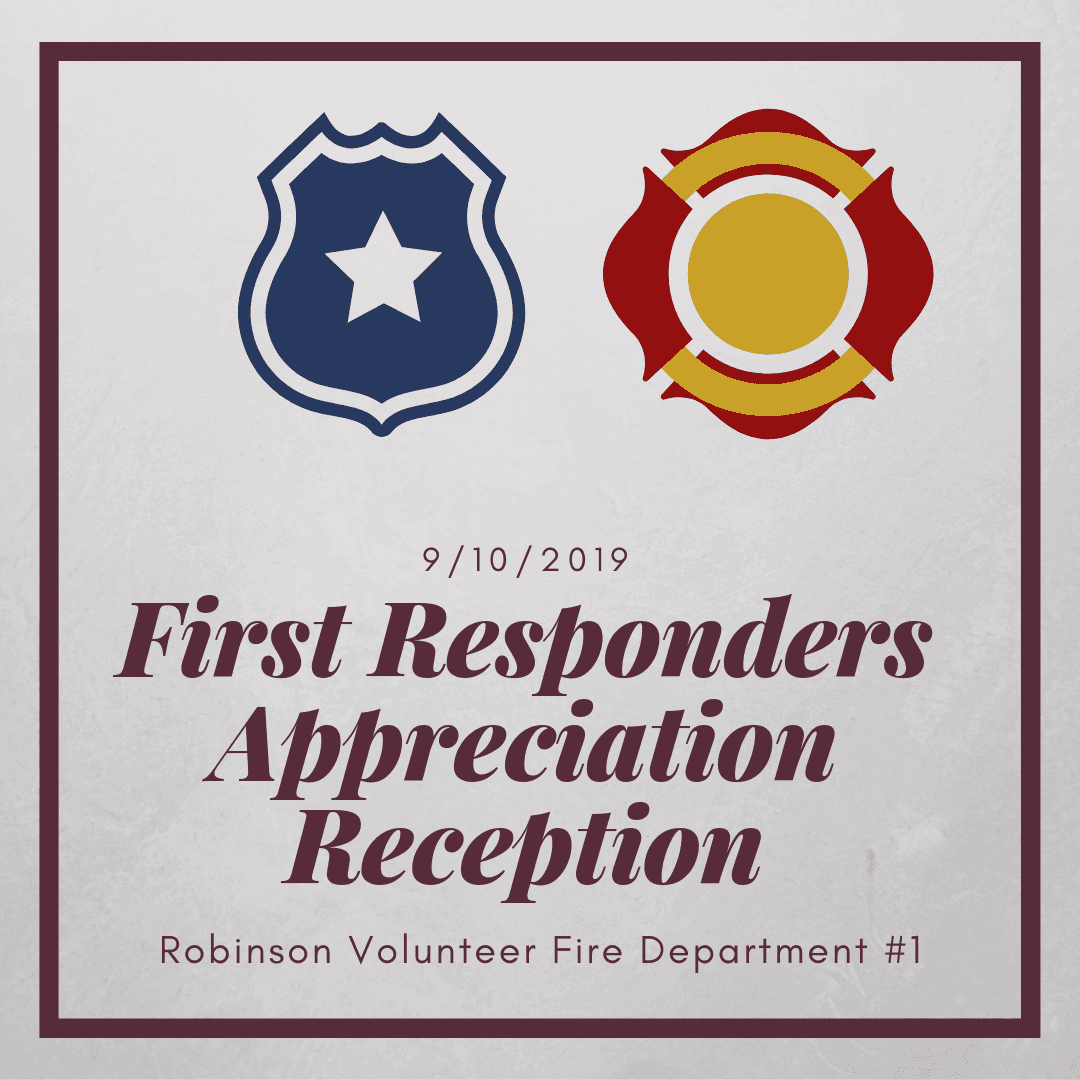 First Responder Appreciation Reception; September 10, 2019: 6:30 p.m.; Robinson Volunteer Fire Stati