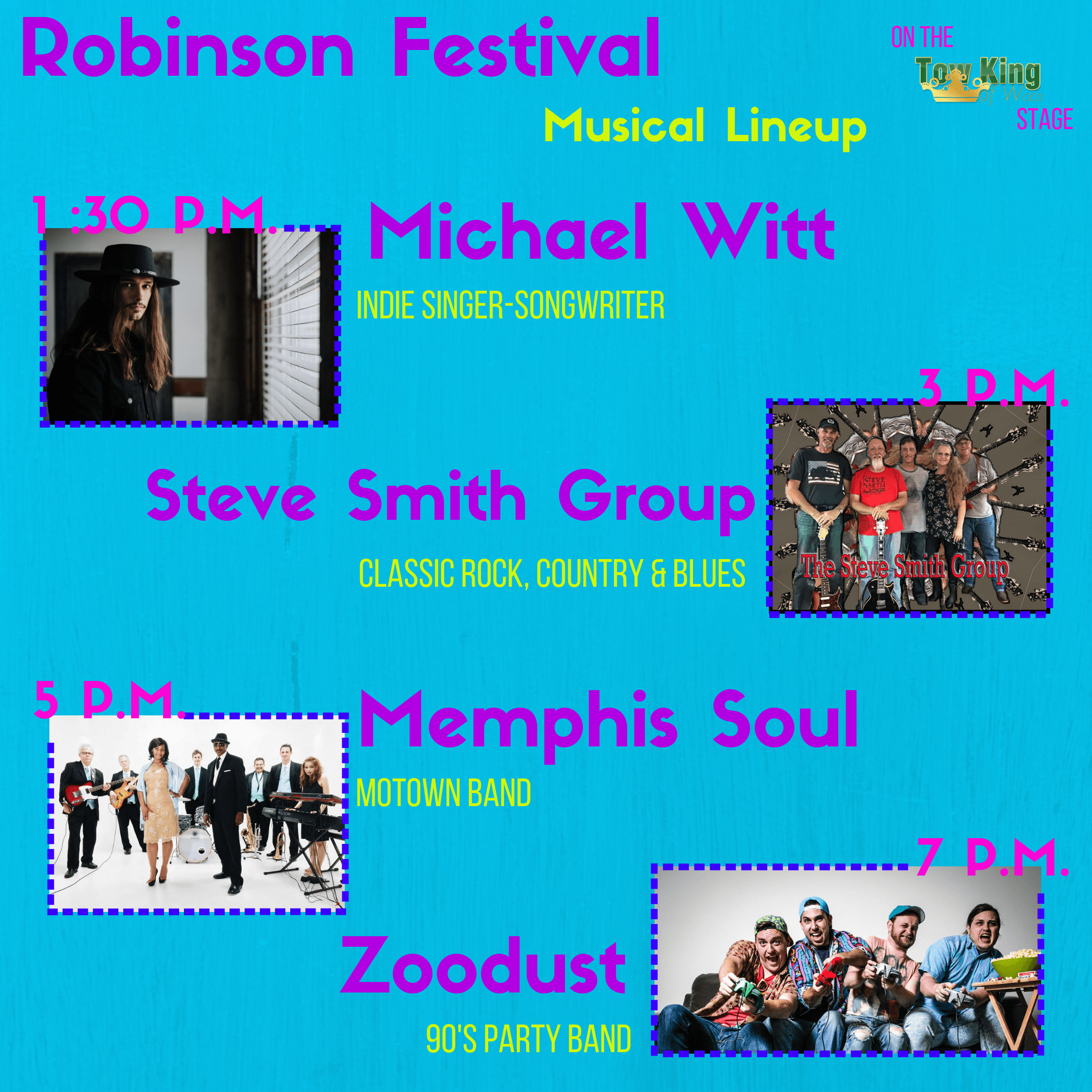 Robinson Festival Musical Lineup; 1:30 pm - Micheal Witt, Indie Singer-Songwritter; 3 p.m. Steve Smi