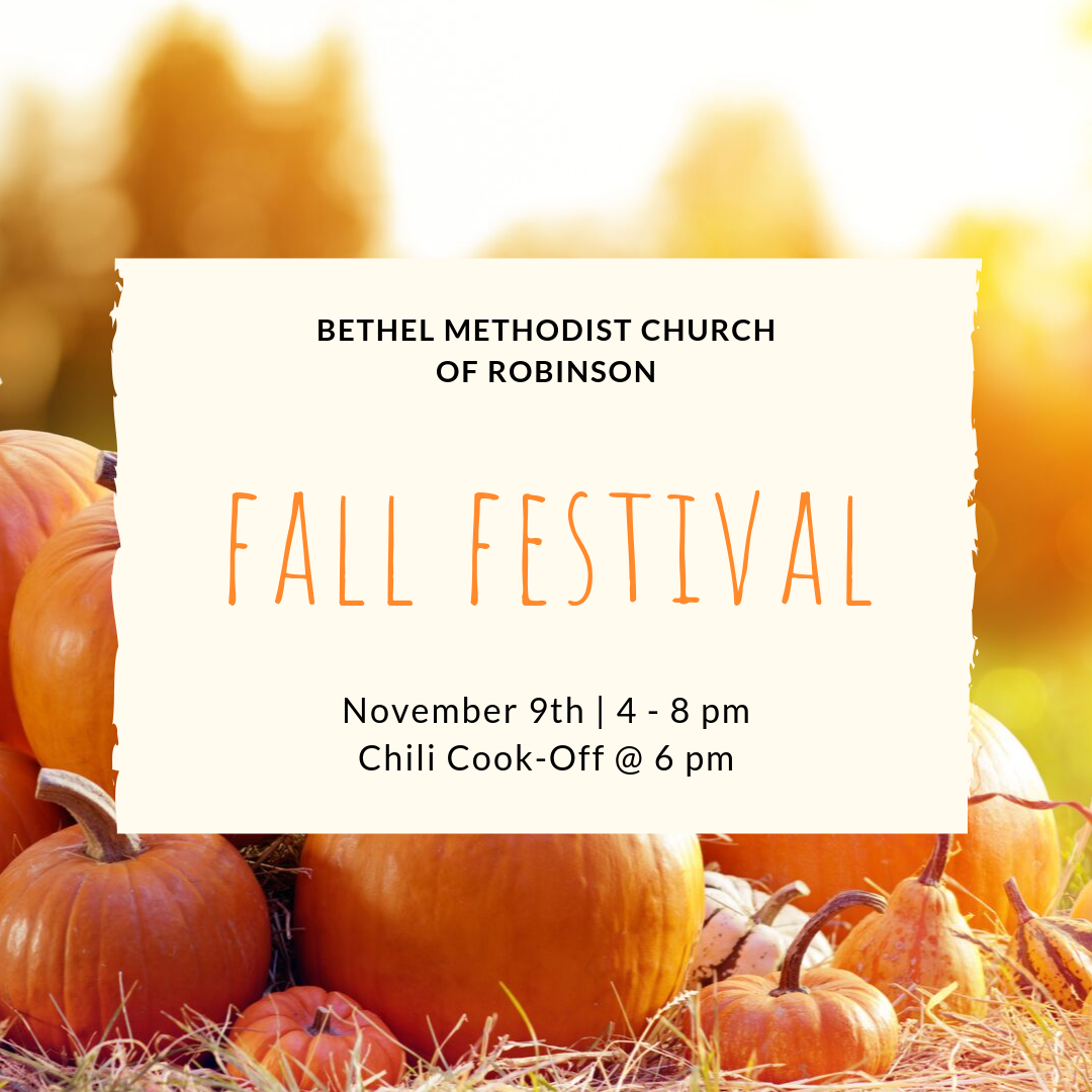 Bethel Methodist Church of Robinson Fall Festival; November 9th 4 - 8 pm; Chili Cook-Off at 6 pm