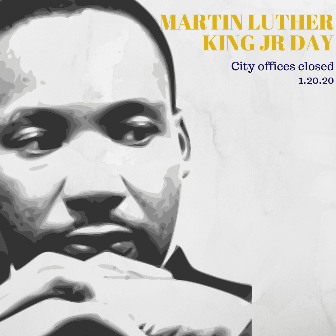 Martin Luther King Jr Day; City Offices Closed; 1.20.20