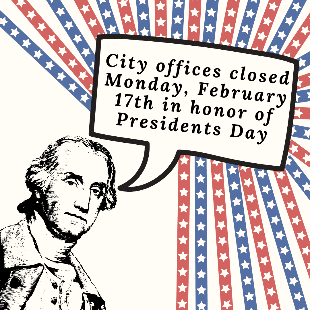 City offices closed on February 17th in honor of Presidents Day