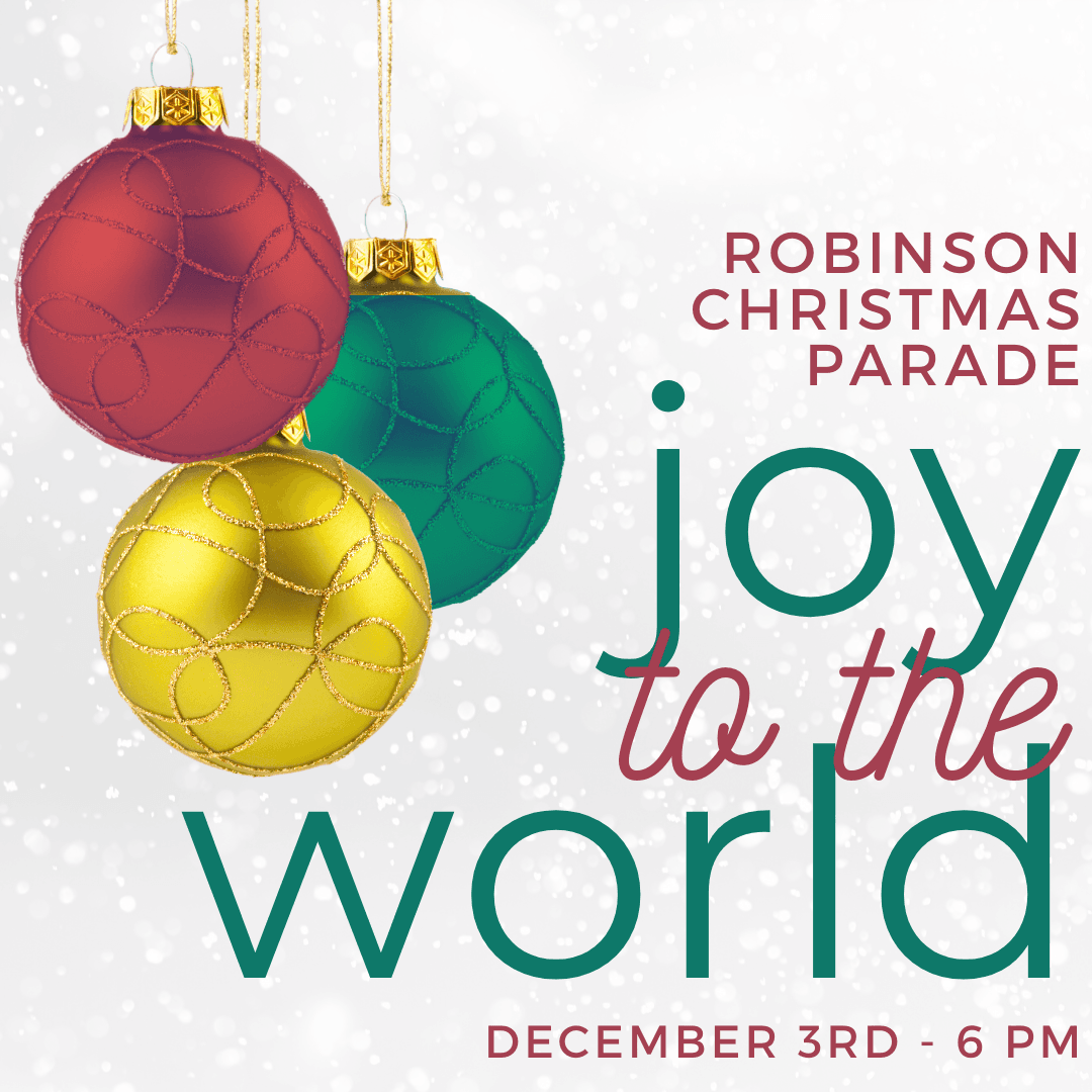Robinson Christmas Parade; Joy to the World; December 3 - 6 p.m.
