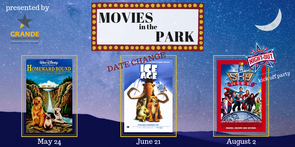 Grande Communications, Movies in the Park; Homeward Bound: May 24; Ice Age: Date Change: June 21; Na